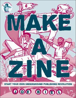 Make a Zine - Beyond the Music Start Your Own Underground Publishing Revolution