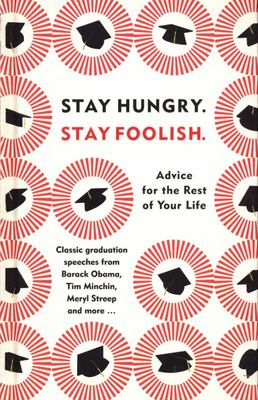 Stay Hungry, Stay Foolish - Advice for the Rest of Your Life - Classic Graduation Speeches