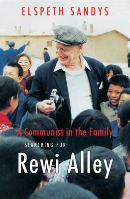 A Communist in the Family: Searching for Rewi Alley