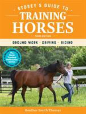 Storey's Guide to Training Horses 3ed - Ground Work, Driving, Riding