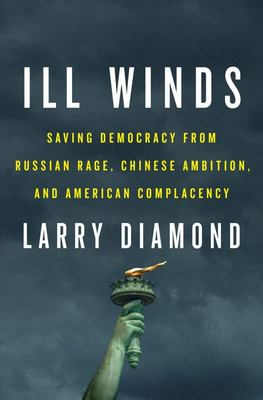 Ill Winds - Saving Democracy from Russian Rage, Chinese Ambition, and American Complacency