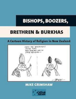Bishops Boozers Brethren and Burkhas: A Cartoon History of Religion in New Zealand