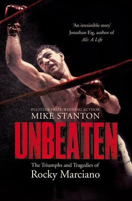 Unbeaten - The Triumphs and Tragedies of Rocky Marciano