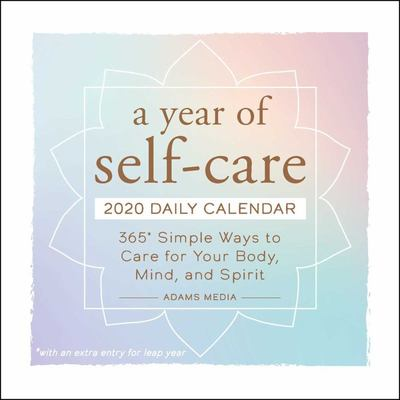 A Year of Self-Care 2020 Daily Calendar - 365 Simple Ways to Care for Your Body, Mind, and Spirit