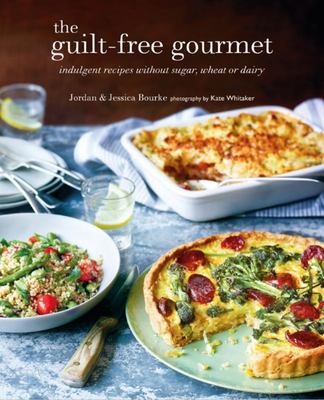 Guilt-Free Gourmet - Indulgent Recipes Without Sugar, Wheat or Dairy