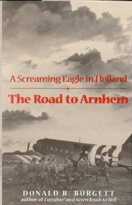 The Road to Arnhem - A Screaming Eagle in Holland
