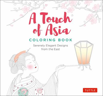 Touch of Asia Coloring Book - Serenely Elegant Designs from the East