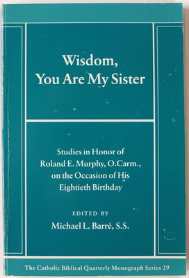 Wisdom, You Are My Sister: Studies in Honor of Roland E. Murphy, O. Carm. on the Occasion of His Eightieth Birthday