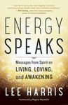 Energy Speaks - Messages from Spirit on Living, Loving, and Awakening