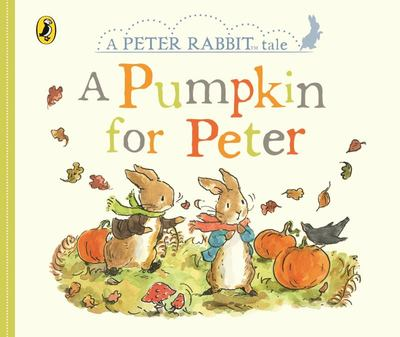 Peter Rabbit Tales: A Pumpkin For Peter