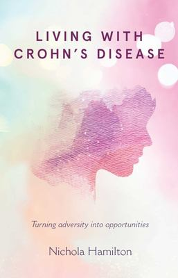 Living with Crohns Disease (A Handbook for): Turning Adversity into Opportunities