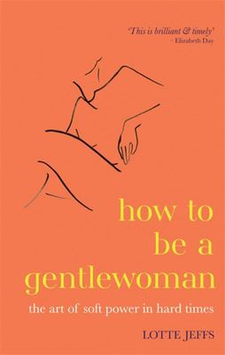 How to Be a Gentlewoman - The Art of Soft Power in Hard Times