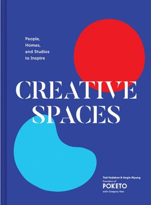 Creative Spaces: People, Homes, and Studios to Inspire