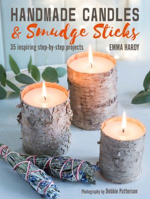 Handmade Candles and Smudge Sticks - 35 Inspiring Step-By-step Projects
