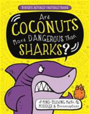 Are Coconuts More Dangerous Than Sharks? - Mind-Blowing Myths, Muddles and Misconceptions