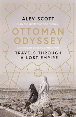 Ottoman Odyssey - Travels Through a Lost Empire
