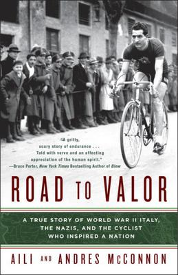 Road to Valor - A True Story of WWII Italy, the Nazis, and the Cyclist Who Inspired a Nation
