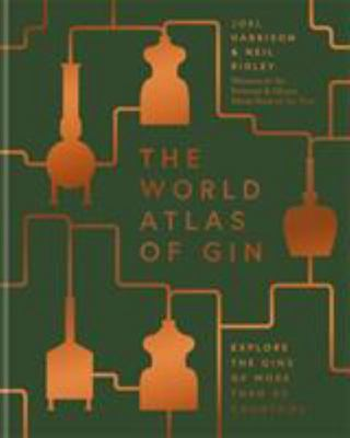 World Atlas of Gin: The Gins of More Than 50 Countries Explored, Explained and Enjoyed