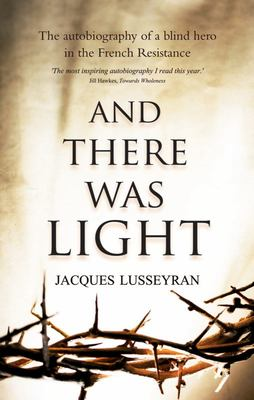 And There Was LightThe Autobiography of a Blind Hero in the French Resistance