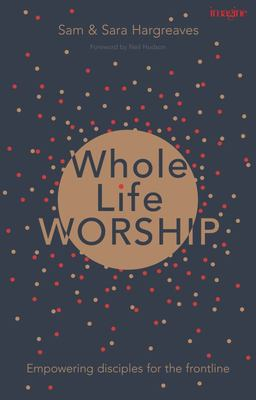 Whole Life Worship - Empowering Disciples for the Frontline