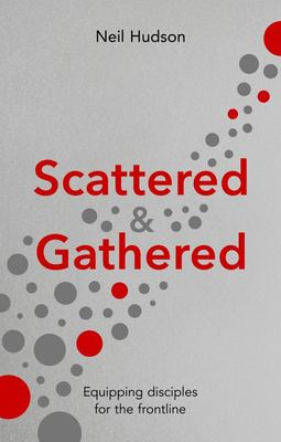 Scattered and Gathered - Equipping Disciples for the Frontline