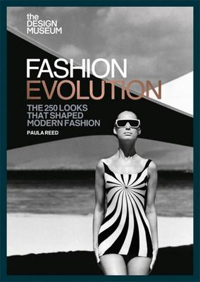 The Design Museum: Fashion Evolution: The 250 Looks That Shaped Modern Fashion