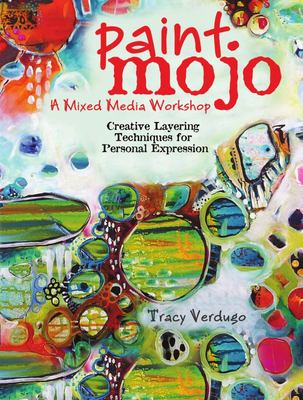 Paint Mojo - a Mixed-Media Workshop - Creative Layering Techniques for Personal Expression