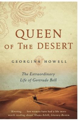 Queen of the Desert: The Extraordinary Life of Gertrude Bell