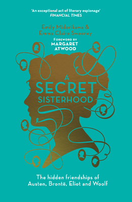 Secret Sisterhood:The Hidden Friendships of Austen, Bronte, Eliot and Woolf