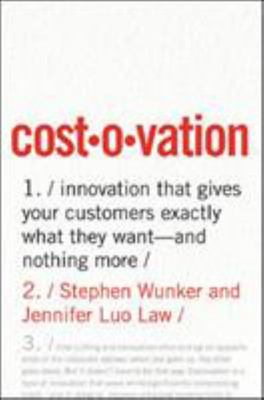 Costovation - Innovation That Gives Your Customers Exactly What They Want--And Nothing More