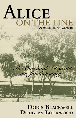 Alice on the Line: The Overland Telegraph, One Family's Story