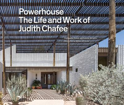 Power House - The Life and Art of Judith Chafee