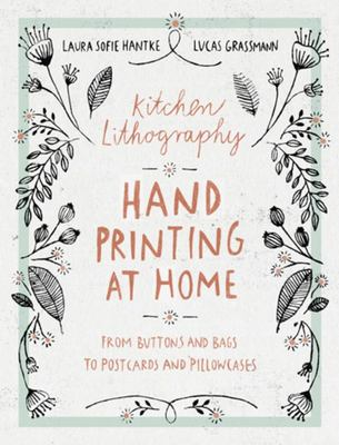 Kitchen Lithography Hand Printing at Home: From Buttons and Bags to Postcards and Pillowcases