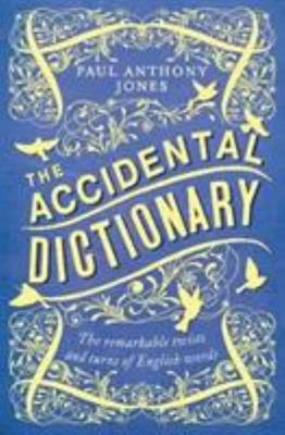 The Accidental Dictionary - The Remarkable Twists and Turns of English Words