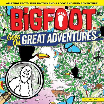 BigFoot Goes on Great Adventures - Amazing Facts, Fun Photos, and a Look-And-Find Adventure!