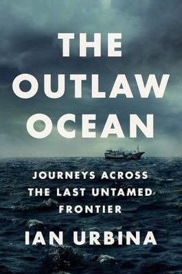 The Outlaw Ocean - Journeys Across the Last Untamed Frontier