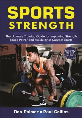 Sports Strength: The Ultimate Guide for Improving Strength, Speed, Power and Flexibility for Contact Sports