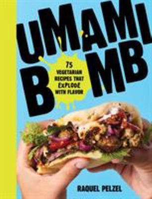 Umami Bomb - 75 (Mostly) Vegetarian Recipes That Explode with Flavor