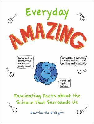 Everyday Amazing - Fascinating Facts about the Science That Surrounds Us