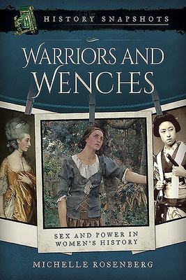 Warriors and Wenches - Sex and Power in Women's History