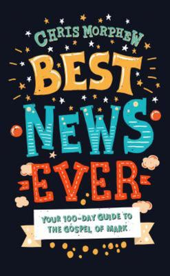Best News Ever: Your 100-day guide to the Gospel of Mark