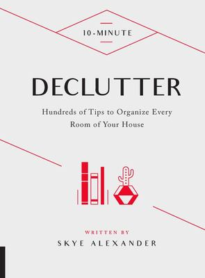10-Minute Declutter - Hundreds of Tips to Organize Every Room of Your House