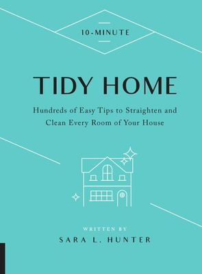 10-Minute Tidy Home - Hundreds of Easy Tips to Straighten and Clean Every Room of Your House