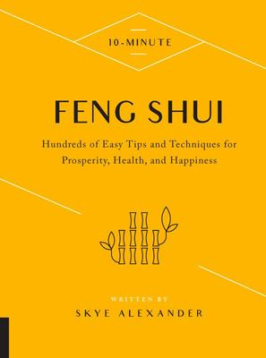 10-Minute Feng Shui - Hundreds of Easy Tips and Techniques for Prosperity, Health, and Happiness