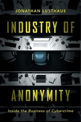 Industry of Anonymity - Inside the Business of Cybercrime