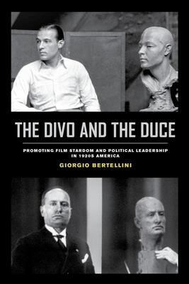 The Divo and the Duce - Promoting Film Stardom and Political Leadership in 1920s America