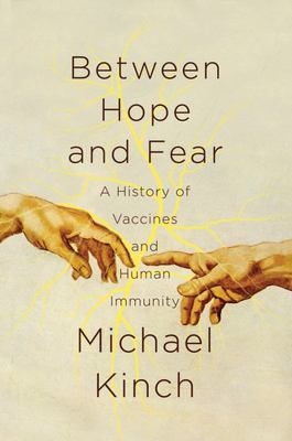 Between Hope and Fear - A History of Vaccines and Human Immunity