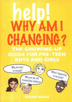 Help! Why Am I Changing? - The Growing-Up Guide for Pre-teen Boys and Girls