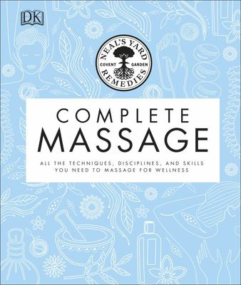 Complete Massage: All the Techniques, Disciplines and Skills You Need to Massage for Wellness