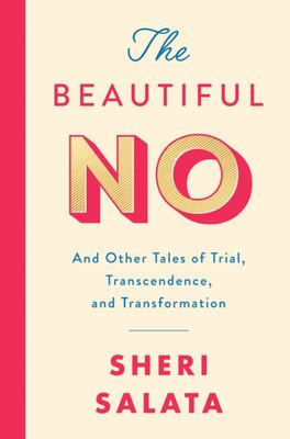 The Beautiful No : And Other Tales of Trial, Transcendence, and Transformation